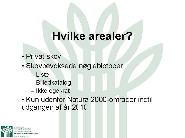 Hvilke arealer? • Privat skov • Skovbevoksede nøglebiotoper – Liste – Billedkatalog – Ikke