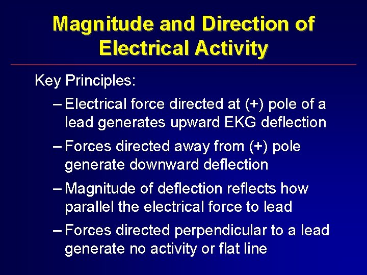 Magnitude and Direction of Electrical Activity Key Principles: – Electrical force directed at (+)