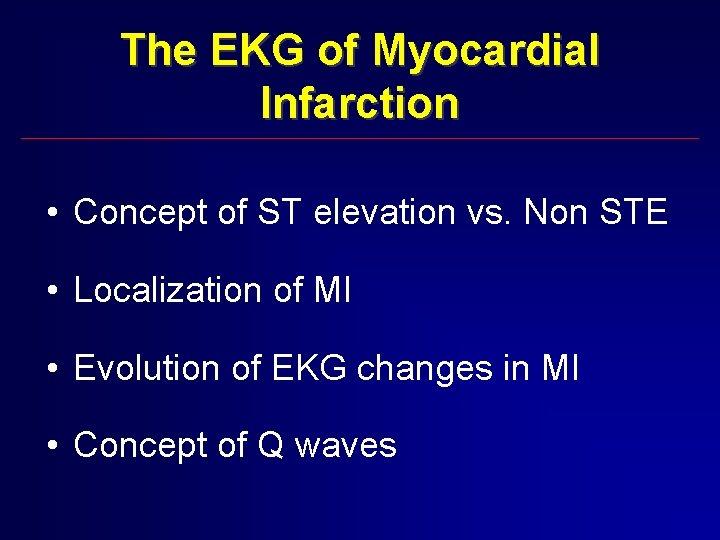 The EKG of Myocardial Infarction • Concept of ST elevation vs. Non STE •