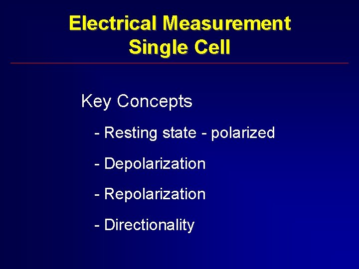 Electrical Measurement Single Cell Key Concepts - Resting state - polarized - Depolarization -