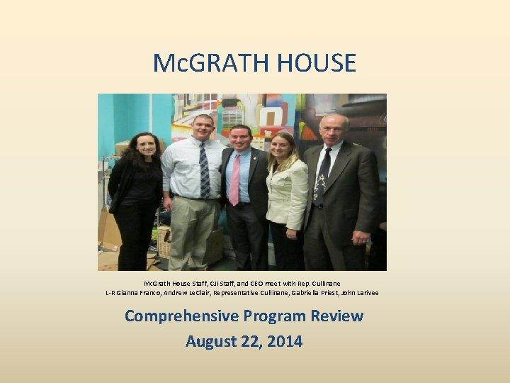 Mc. GRATH HOUSE Mc. Grath House Staff, CJI Staff, and CEO meet with Rep.