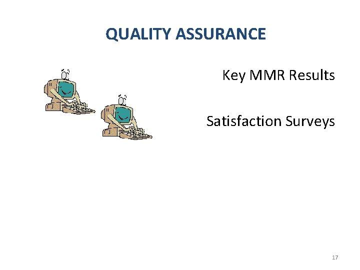 QUALITY ASSURANCE Key MMR Results Satisfaction Surveys 17