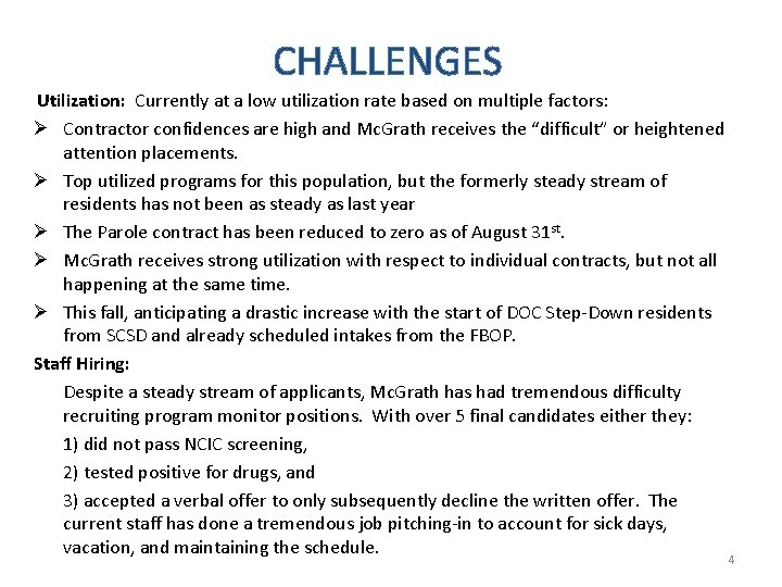 CHALLENGES Utilization: Currently at a low utilization rate based on multiple factors: Ø Contractor