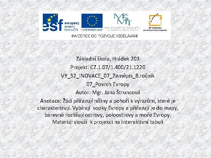 Základní škola, Hrádek 203 Projekt: CZ. 1. 07/1. 400/21. 1220 VY_32_INOVACE_07_Zeměpis_8. ročník 07_Povrch Evropy