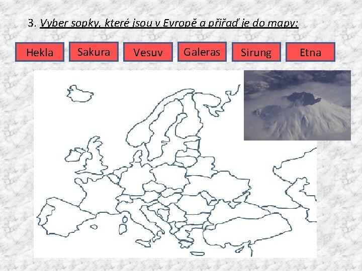 3. Vyber sopky, které jsou v Evropě a přiřaď je do mapy: Hekla Sakura