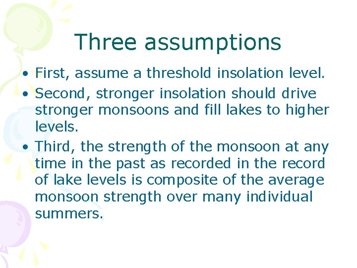 Three assumptions • First, assume a threshold insolation level. • Second, stronger insolation should