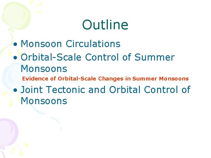 Outline • Monsoon Circulations • Orbital-Scale Control of Summer Monsoons Evidence of Orbital-Scale Changes