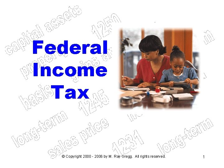 Federal Income Tax © Copyright 2000 - 2006 by M. Ray Gregg. All rights