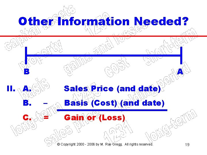 Other Information Needed? B A II. A. Sales Price (and date) B. – Basis