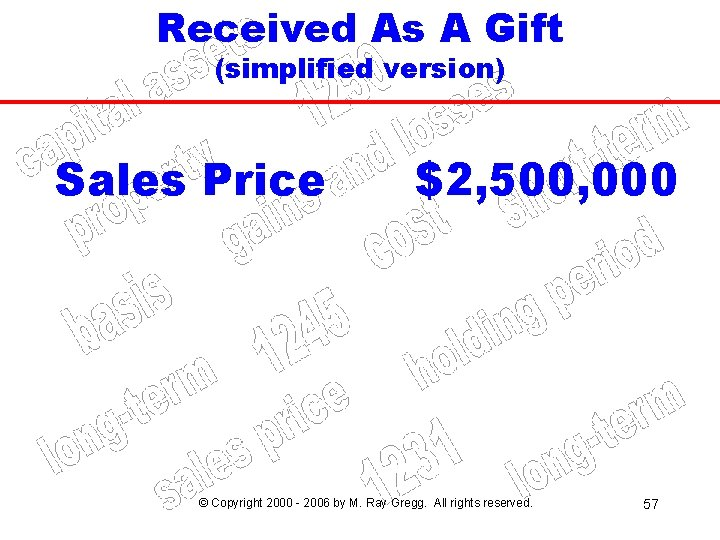 Received As A Gift (simplified version) Sales Price $2, 500, 000 © Copyright 2000