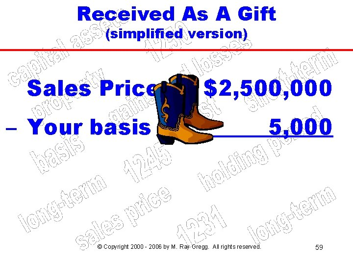 Received As A Gift (simplified version) Sales Price $2, 500, 000 – Your basis