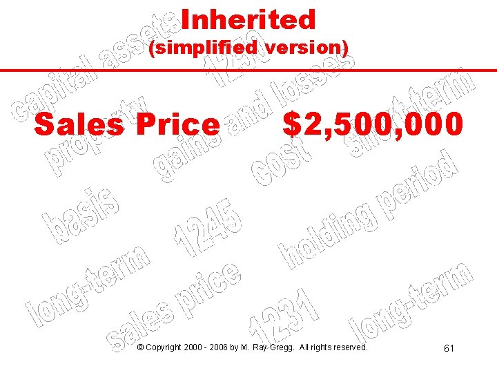 Inherited (simplified version) Sales Price $2, 500, 000 © Copyright 2000 - 2006 by