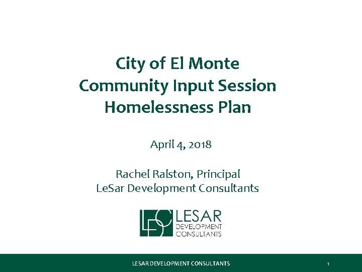 City of El Monte Community Input Session Homelessness Plan April 4, 2018 Rachel Ralston,