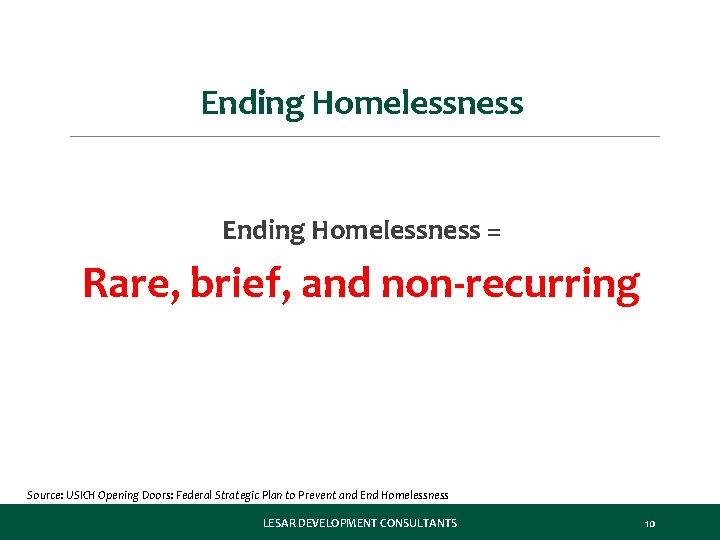 Ending Homelessness = Rare, brief, and non-recurring Source: USICH Opening Doors: Federal Strategic Plan