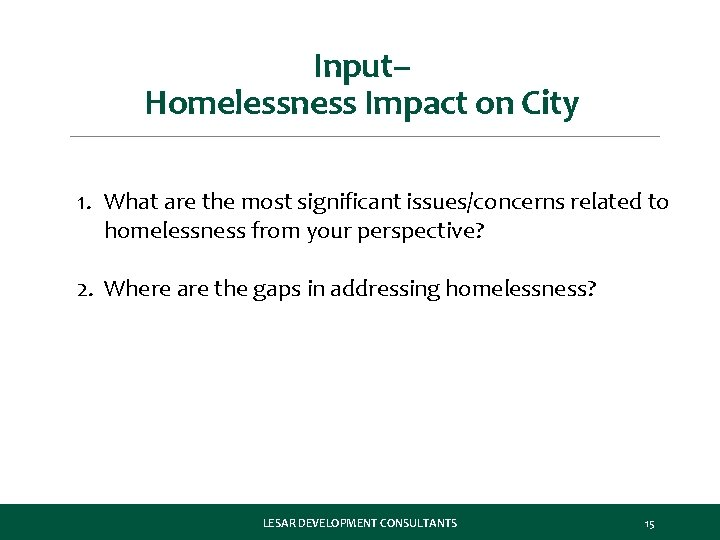 Input– Homelessness Impact on City 1. What are the most significant issues/concerns related to