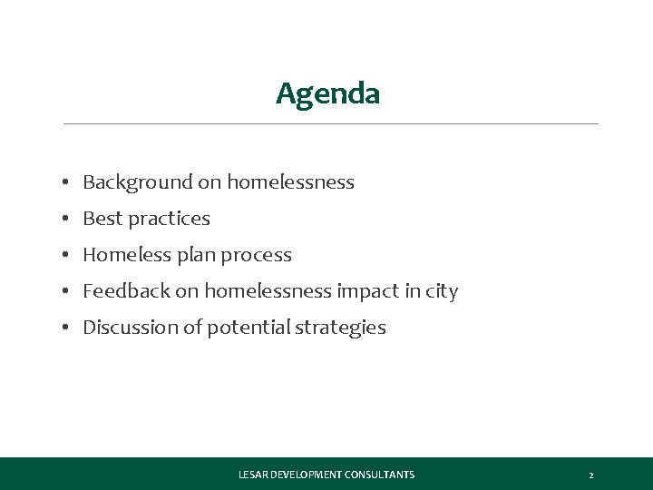 Agenda • Background on homelessness • Best practices • Homeless plan process • Feedback