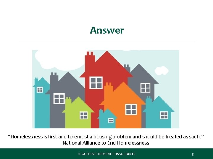 """Answer """"Homelessness is first and foremost a housing problem and should be treated as"""
