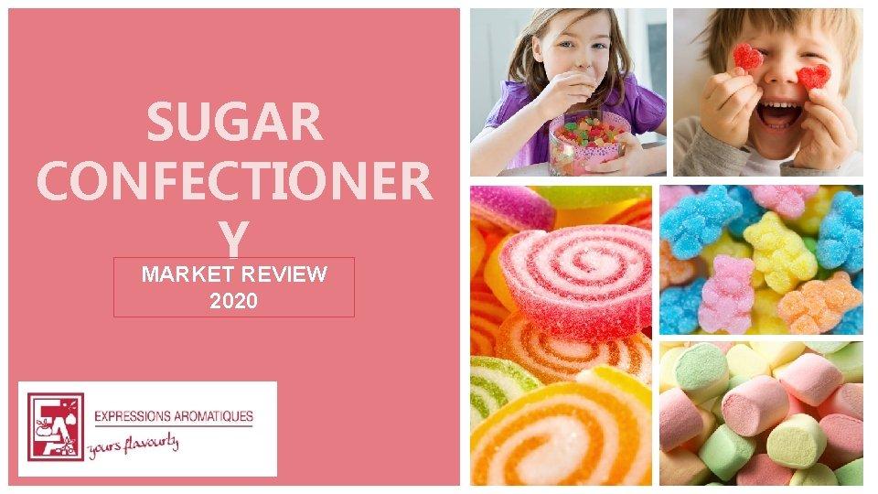 SUGAR CONFECTIONER Y MARKET REVIEW 2020