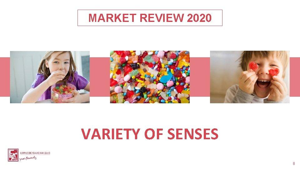 MARKET REVIEW 2020 VARIETY OF SENSES 8