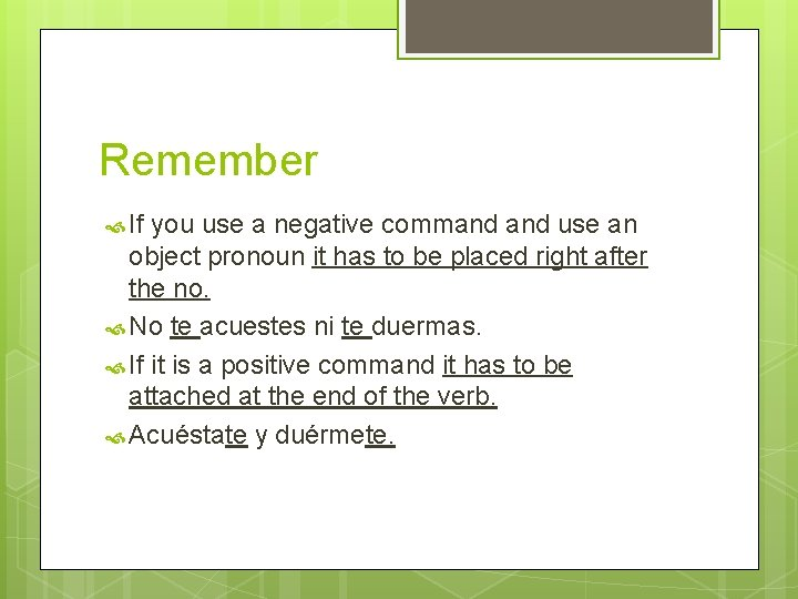 Remember If you use a negative command use an object pronoun it has to