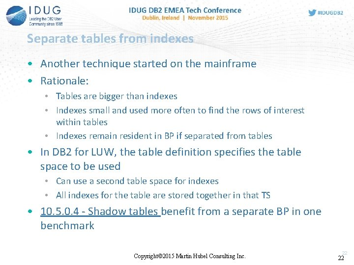 Separate tables from indexes • Another technique started on the mainframe • Rationale: •
