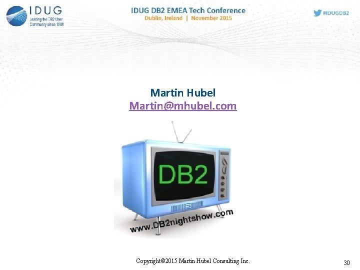 Martin Hubel Martin@mhubel. com Copyright© 2015 Martin Hubel Consulting Inc. 30