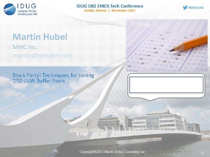Martin Hubel MHC Inc. martin@mhubel. com Block Party! Techniques for tuning DB 2 LUW