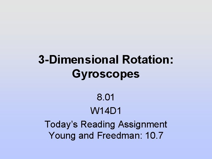 3 -Dimensional Rotation: Gyroscopes 8. 01 W 14 D 1 Today's Reading Assignment Young