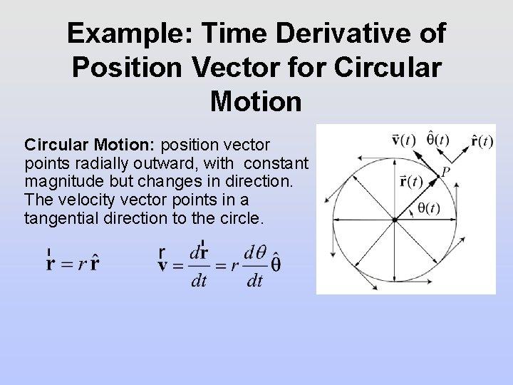 Example: Time Derivative of Position Vector for Circular Motion: position vector points radially outward,