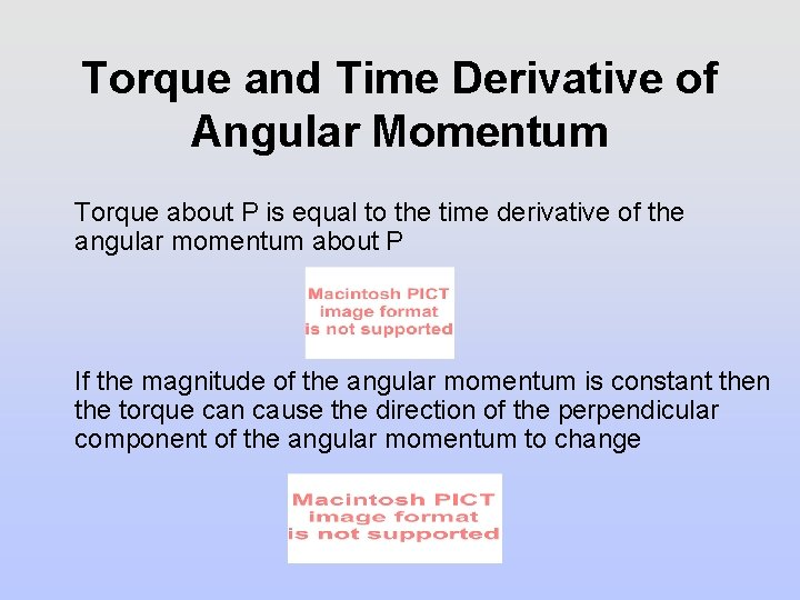 Torque and Time Derivative of Angular Momentum Torque about P is equal to the