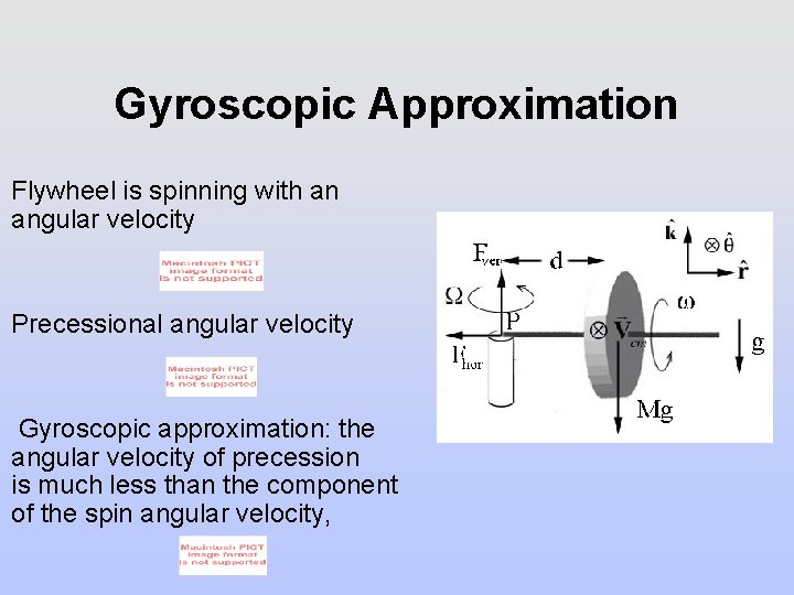 Gyroscopic Approximation Flywheel is spinning with an angular velocity Precessional angular velocity Gyroscopic approximation: