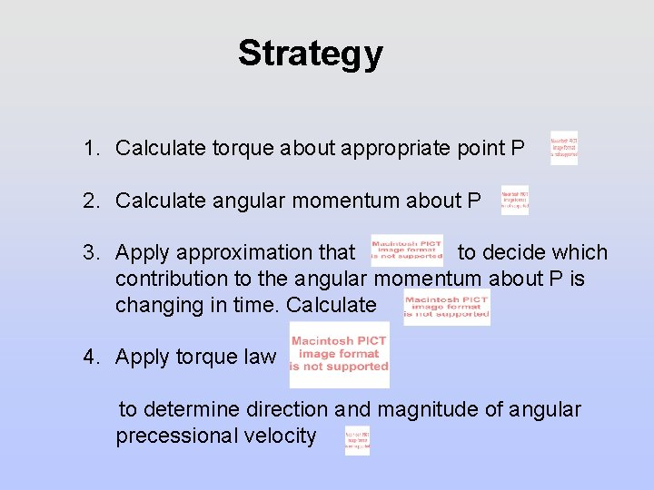 Strategy 1. Calculate torque about appropriate point P 2. Calculate angular momentum about P