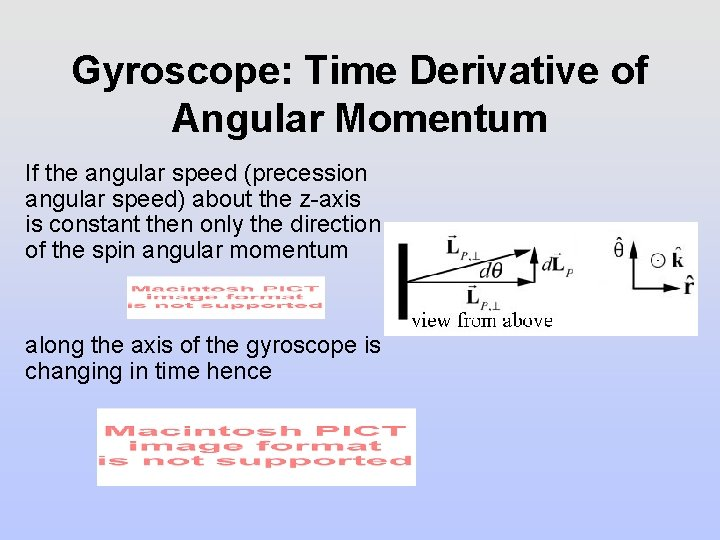 Gyroscope: Time Derivative of Angular Momentum If the angular speed (precession angular speed) about