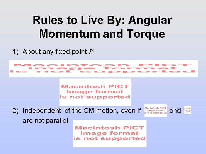 Rules to Live By: Angular Momentum and Torque 1) About any fixed point P