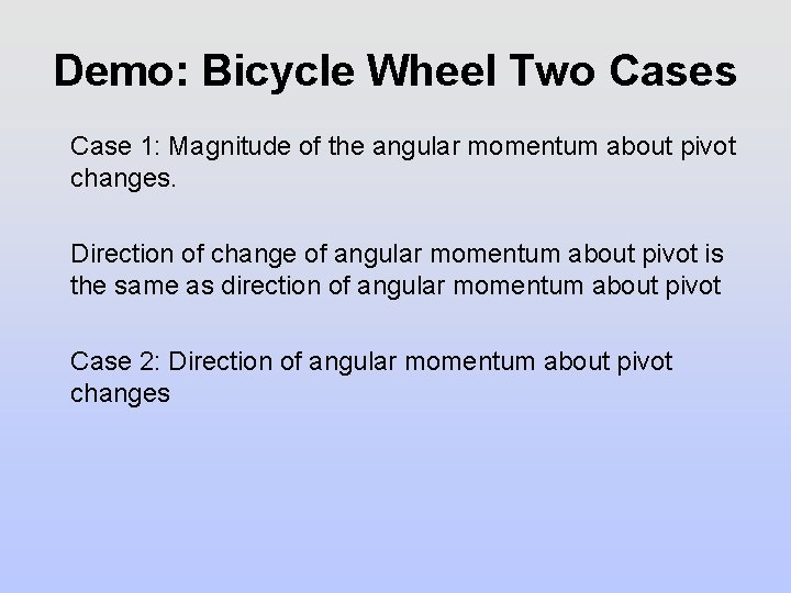 Demo: Bicycle Wheel Two Cases Case 1: Magnitude of the angular momentum about pivot