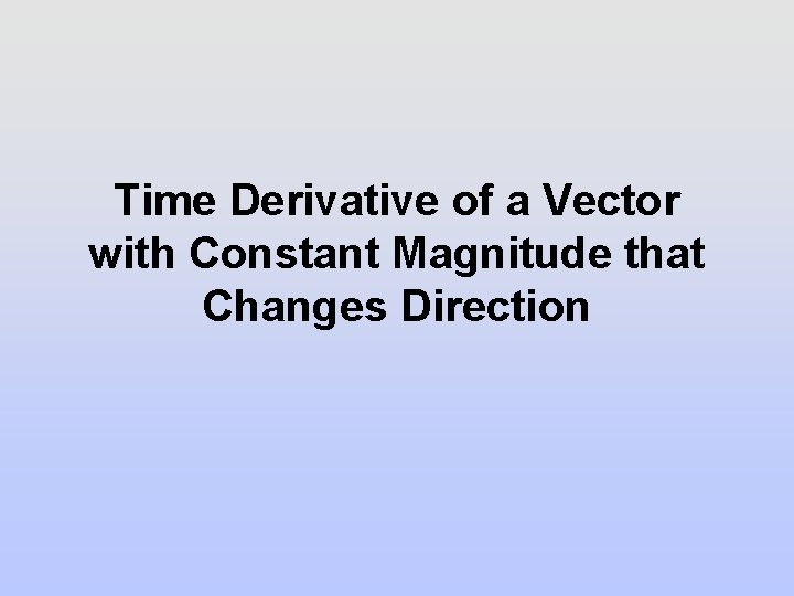 Time Derivative of a Vector with Constant Magnitude that Changes Direction