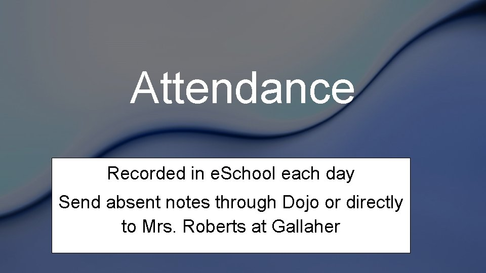 Attendance Recorded in e. School each day Send absent notes through Dojo or directly