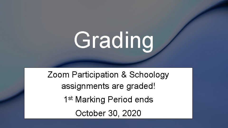 Grading Zoom Participation & Schoology assignments are graded! 1 st Marking Period ends October