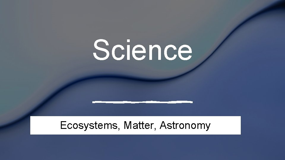 Science Ecosystems, Matter, Astronomy