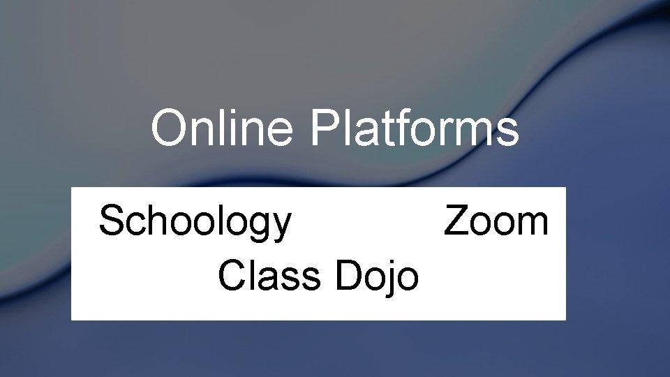 Online Platforms Schoology Zoom Class Dojo