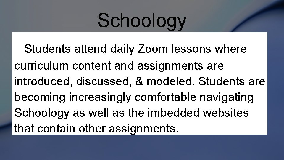 Schoology Students attend daily Zoom lessons where curriculum content and assignments are introduced, discussed,