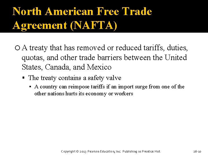 North American Free Trade Agreement (NAFTA) A treaty that has removed or reduced tariffs,