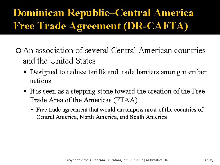 Dominican Republic–Central America Free Trade Agreement (DR-CAFTA) An association of several Central American countries