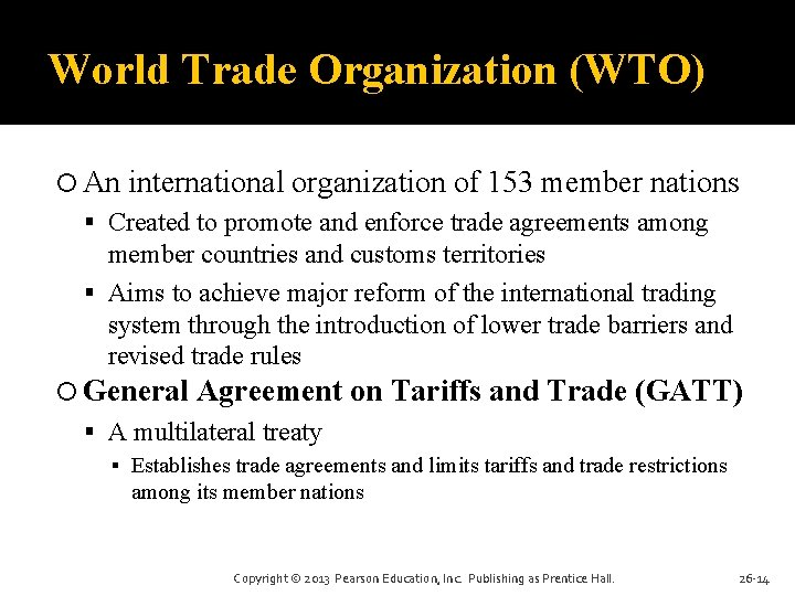 World Trade Organization (WTO) An international organization of 153 member nations Created to promote