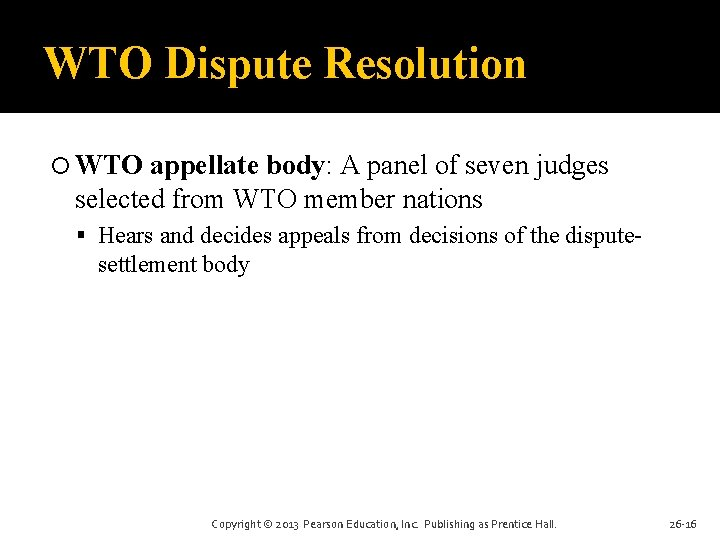 WTO Dispute Resolution WTO appellate body: A panel of seven judges selected from WTO