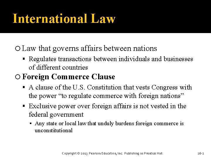 International Law that governs affairs between nations Regulates transactions between individuals and businesses of