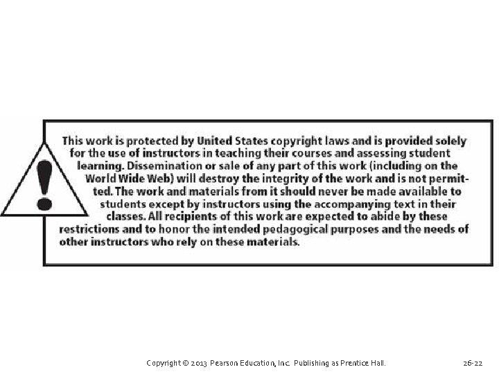 Copyright © 2013 Pearson Education, Inc. Publishing as Prentice Hall. 26 -22