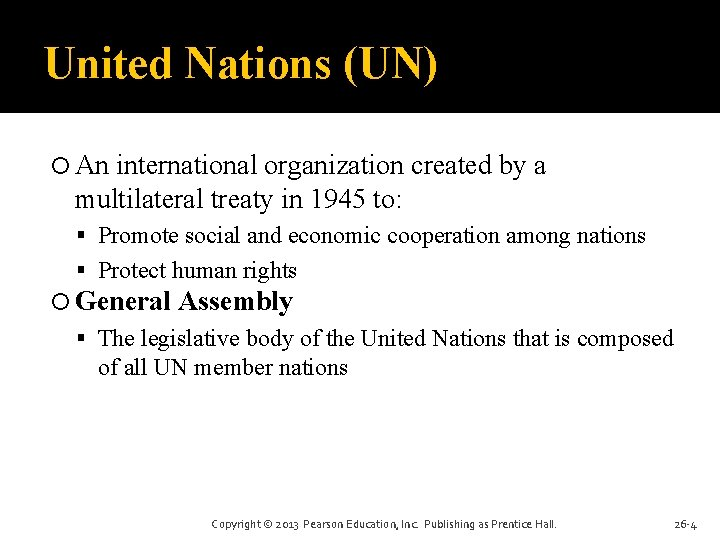 United Nations (UN) An international organization created by a multilateral treaty in 1945 to: