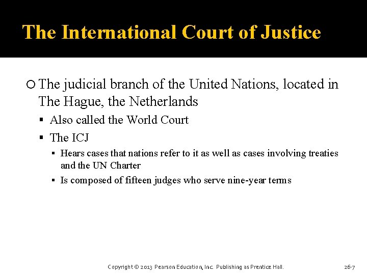 The International Court of Justice The judicial branch of the United Nations, located in