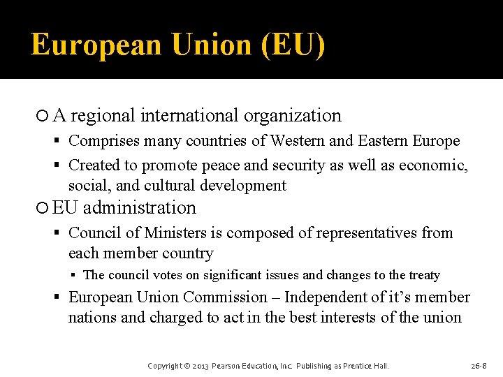 European Union (EU) A regional international organization Comprises many countries of Western and Eastern